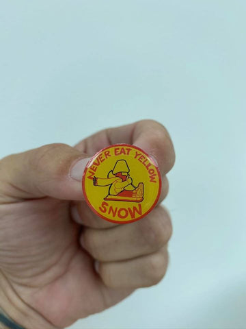 Never Eat Yellow snow..limited edition Pin