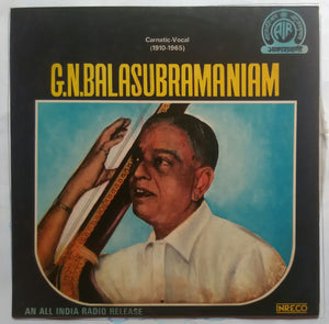 G. N. Balasubramaniam : Carnatic - Vocal ( 1910 - 1965 )