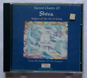 "Sacred Chants Of Shiva - Singers Of The Art Of Living "" Inspiration By Sri Sri Ravi Shankar """