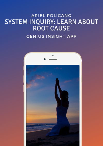 System Inquiry: Learn about Root Cause | Ariel Policano | Genius Insight - INSIGHT HEALTH APPS