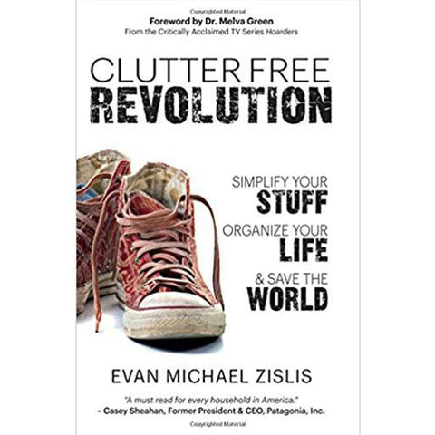 Clutter Free Revolution: Simplify your stuff, organise your life and save the world
