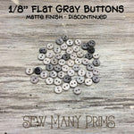 "DISCONTINUED - Economy Gray Buttons, 1/8"" - Sew Many Prims"