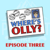 Where's Olly? Episode Three