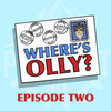 Where's Olly? Episode Two
