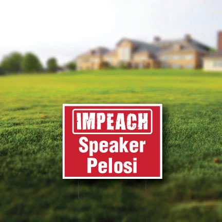 "Impeach Speaker Pelosi 18""x24"" Yard Sign Set of 2"