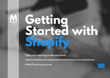 Load image into Gallery viewer, Getting Started with Shopify
