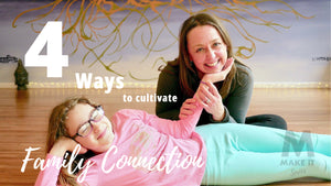 4 Ways to Cultivate Family Connection