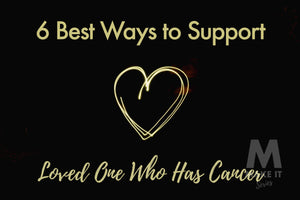 6 Best Ways to Support a Loved One Who Has Cancer