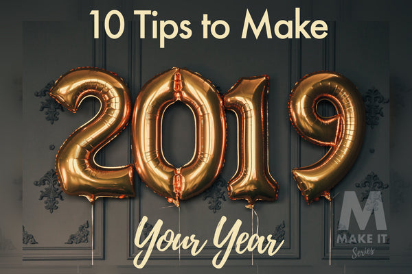 10 Tips to Make 2019 Your Year