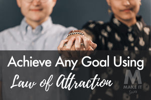 6 Steps To Achieve Any Goal Using the Law of Attraction