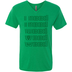 I Need Weed - Men's Triblend V-Neck T-Shirt - Herban Apparel