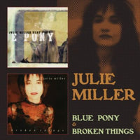 Julie Miller ‎– Blue Pony & Broken Things (*NEW-2 CD Set) Two Genius Albums on Two CDs