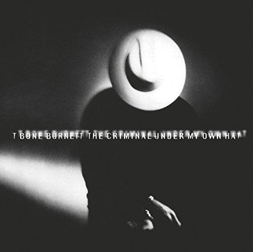 T Bone Burnett ‎– The Criminal Under My Own Hat (*NEW-CD, 2014, Music on CD) Remastered Reissue CLASSIC!
