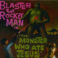 BLASTER THE ROCKET MAN - THE MONSTER WHO ATE JESUS (*NEW-CD, 1999, Jackson Rubio) punk rock!