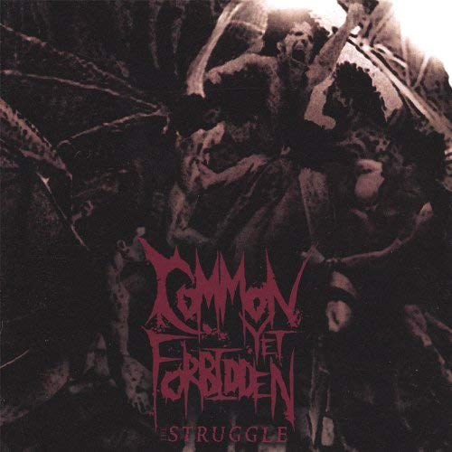 COMMON YET FORBIDDEN - THE STRUGGLE (*NEW-CD, 2007, Bombworks Records)