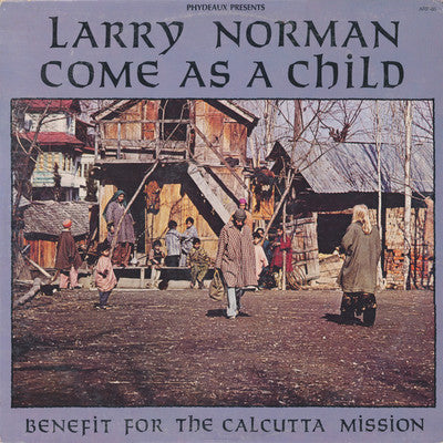 LARRY NORMAN - COME AS A CHILD: BENEFIT FOR THE CALCUTTA MISSION (Vinyl, 1983, Phydeaux)