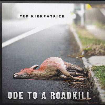 TED KIRKPATRICK - ODE TO A ROADKILL (Tourniquet Drummer)