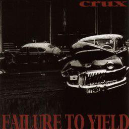 CRUX - FAILURE TO YIELD (*NEW-CD, 1995, Tooth & Nail) crusty punk ala Crucified!