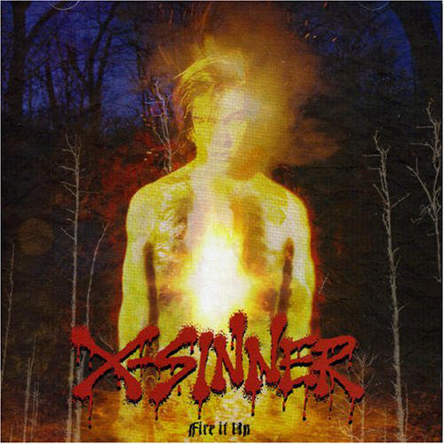X-SINNER - FIRE IT UP (*NEW-CD, 2006, Retroactive Records)