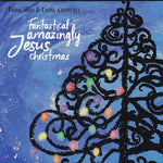 FRANK HART & LIVING CREATURES - FANTASTICAL AMAZINGLY JESUS CHRISTMAS (CD) Kemper Crabb + Atomic Opera