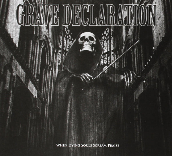 GRAVE DECLARATION - WHEN DYING SOULS SCREAM PRAISE (*NEW-CD, 2013, Bombworks Records)