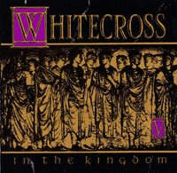 WHITECROSS - IN THE KINGDOM (*Used-CD, 1991, Star Song) Out-of-Print!