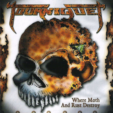 TOURNIQUET - WHERE MOTH & RUST DESTROY (Metal Blade)