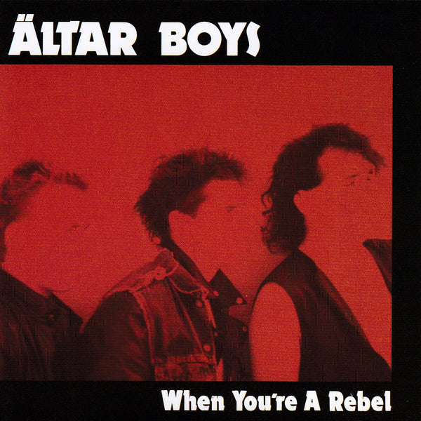ALTAR BOYS - WHEN YOU'RE A REBEL (*NEW-CD, 1985/2006, Reissue) Band self-released indie