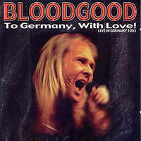 BLOODGOOD - TO GERMANY WITH LOVE: LIVE 1993 (*NEW-CD, 2000, Magdalene Records)