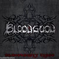 BLOODGOOD - DANGEROUSLY CLOSE (NEW-CD, 2013, B Goode Records)