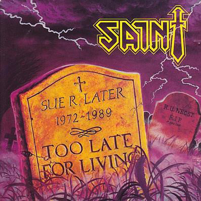 SAINT - TOO LATE FOR LIVING (*Used-CD, 1988, Pure Metal Records) White Disc