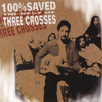 THREE CROSSES - 100% SAVED (*NEW-CD, 1999, Benson) classic rock
