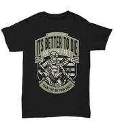 It's Better To Die On Your Feet T-shirt