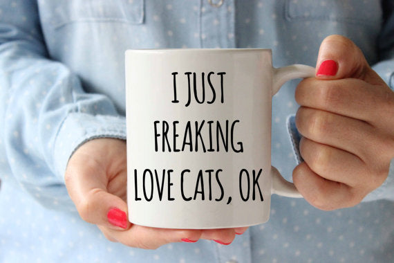 I Just Freaking Love Cats Coffee Mug Funny Inspirational Typography Qoute Birthday Gift Idea Motivation