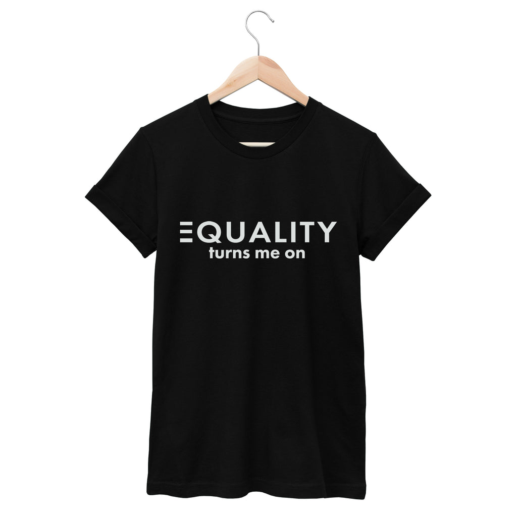 EQUALITY TURNS ME ON // Unisex Tee