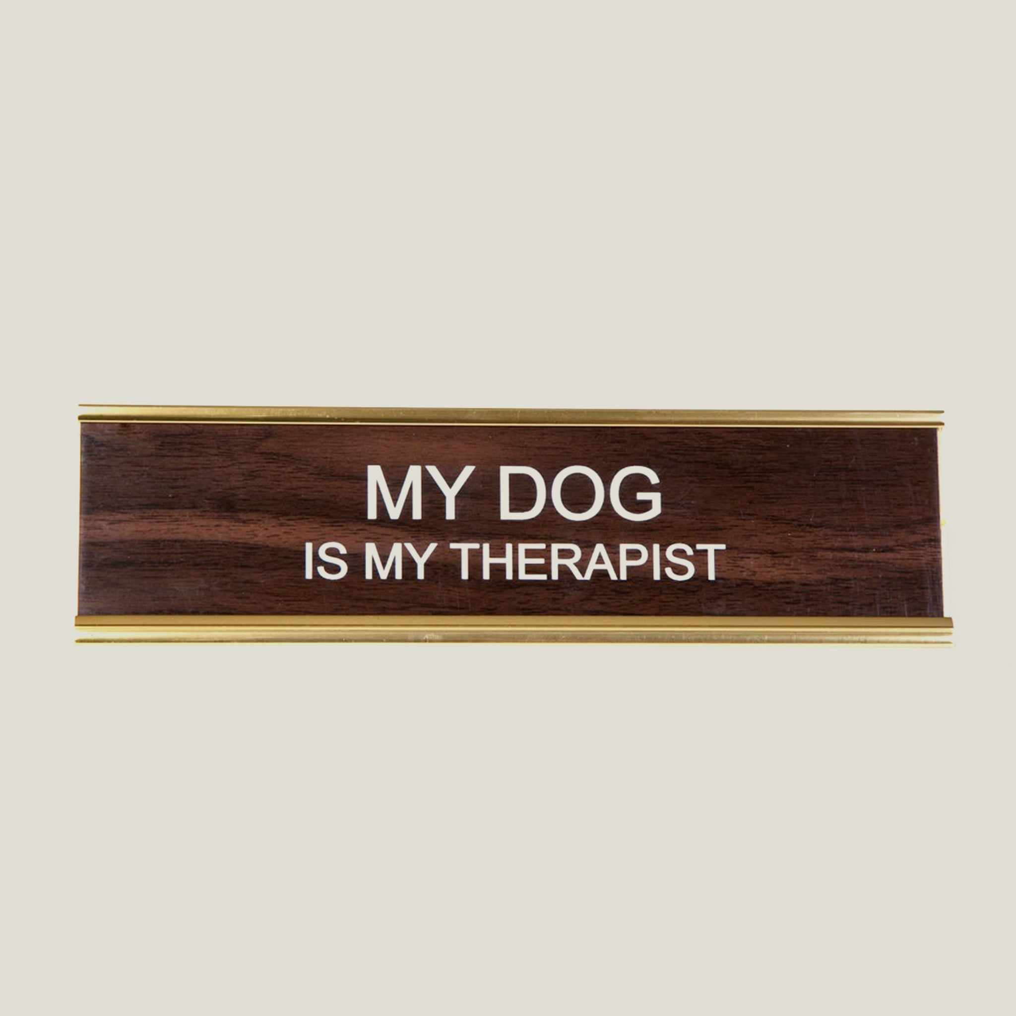 My Dog is my Therapist - Desk Sign - Blackbird General Store