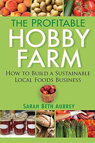 The Profitable Hobby Farm, How to Build a Sustainable Local Foods Business - Farm Nevada - Gardeners Start Here
