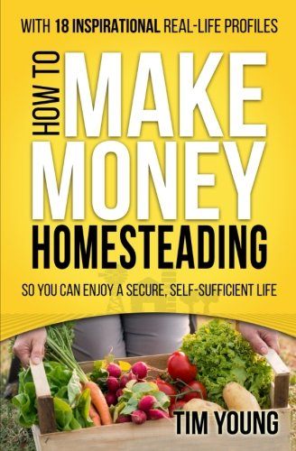 How to Make Money Homesteading: So You Can Enjoy a Secure, Self-Sufficient Life - Farm Nevada - Gardeners Start Here