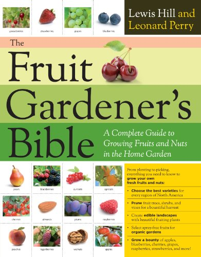 The Fruit Gardener's Bible: A Complete Guide to Growing Fruits and Nuts in the Home Garden - Farm Nevada - Gardeners Start Here