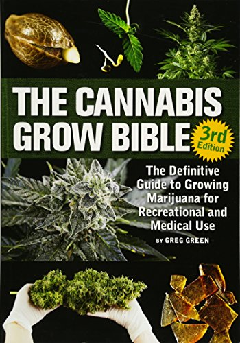 The Cannabis Grow Bible: The Definitive Guide to Growing Marijuana for Recreational and Medicinal Use - Farm Nevada - Gardeners Start Here