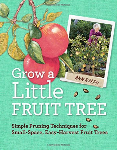 Grow a Little Fruit Tree: Simple Pruning Techniques for Small-Space, Easy-Harvest Fruit Trees - Farm Nevada - Gardeners Start Here