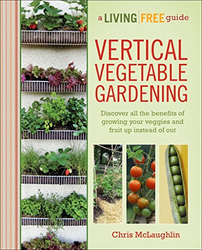 Vertical Vegetable Gardening: A Living Free Guide (Living Free Guides) - Farm Nevada - Gardeners Start Here