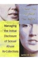 I Never Told Anyone This Before: Managing the Initial Disclosure of Sexual Abuse Re-Collections