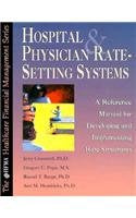 Hospital & Physician Rate-Setting Systems: A Reference Manual for Developing and Implementing Rate Structures (Hfma Healthcare Financial Management Series)