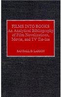 Films into Books: An Analytical Bibliography of Film Novelizations, Movie and TV Tie-Ins