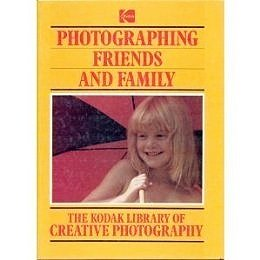The Kodak Library of Creative Photography: Photographing Friends and Family
