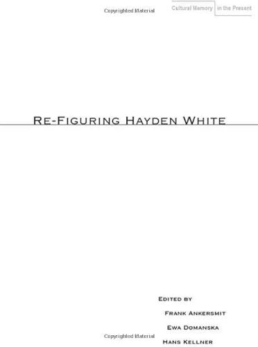 Re-Figuring Hayden White (Cultural Memory in the Present)