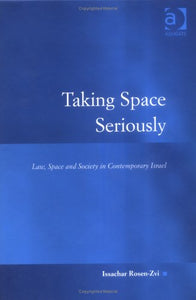 Taking Space Seriously: Law, Space and Society in Contemporary Israel (Law, Justice and Power)