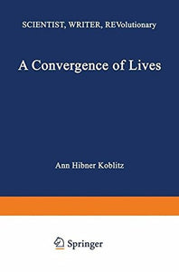 A Convergence of Lives: Sofia Kovalevskaia: Scientist, Writer, Revolutionary