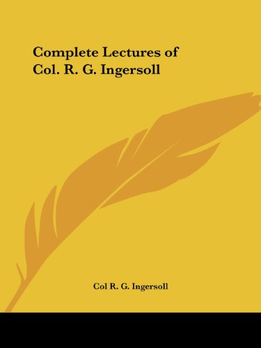 Complete Lectures of Col. R. G. Ingersoll